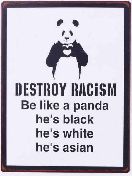 Blechschild mit Spruch. Destroy racism be like a panda hes black hes white hes asian 35 cm x 26,5 cm